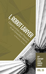 21st Century Legal Career Series Volume 15 - I, Robot Lawyer