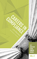 21st Century Legal Career Series Volume 2 - Careers in Compliance: JDs Wanted