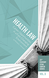 21st Century Legal Career Series Volume 3 - Health Law: Career Opportunities