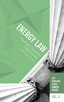 21st Century Legal Career Series Volume 4 - Energy Law: Fueling a Dynamic Legal Career