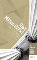 21st Century Legal Career Series Volume 6 - Risk Management: The Indispensable Profession