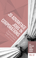 21st Century Legal Career Series Volume 12 - JD Advantage Jobs in Corporations