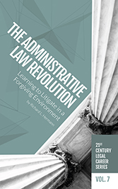 21st Century Legal Career Series Volume 7 - The Administrative Law Revolution