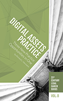 21st Century Legal Career Series Volume 8 - Digital Assets Practice: 3 New Practice Opportunities