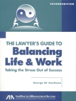 The Lawyer's Guide to Balancing Life and Work, 2nd Edition